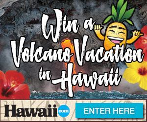 Enter to win volcano vacation to Hawaii